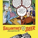 Ballantine's Beer - Moving in the Best Circles - Art Print