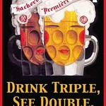 Drink Triple, See Double, Act Single by Wilbur Pierce - Art Print