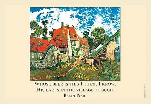Whose woods are these, I think I know his beer is in the village though - Robert Frost by Wilbur Pierce - Art Print